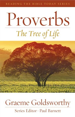 Proverbs: The Tree of Life Graeme Goldsworthy