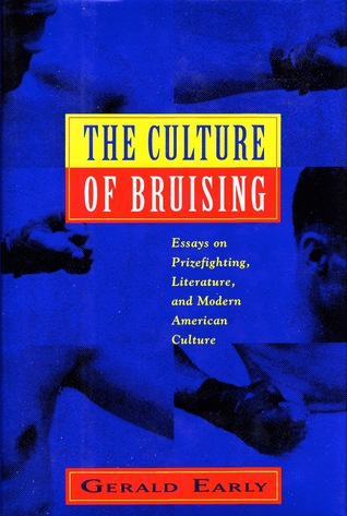 The Culture of Bruising: Essays on Prizefighting, Literature, and Modern American Culture Gerald Early