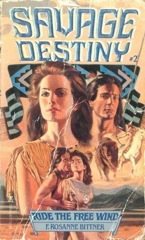 Ride The Free Wind (Savage Destiny #2) F. Rosanne Bittner