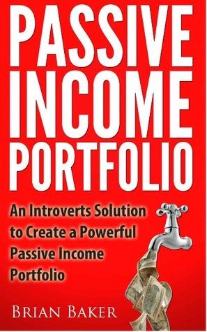 Passive Income Portfolio: An Introverts Solution to Create a Powerful Passive Income Portfolio  by  Brian Baker