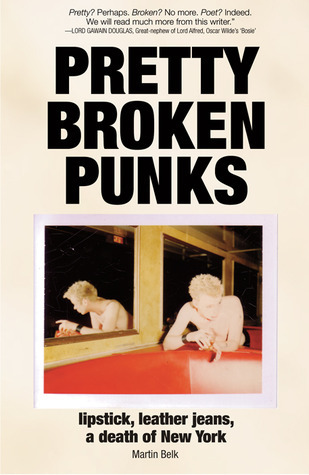 Pretty Broken Punks: Lipstick, Leather jeans, A death of New York Martin Belk