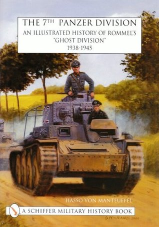 The 7th Panzer Division: An Illustrated History of Rommels Ghost Division, 1938-1945 Hasso-Eccard Freiherr von Manteuffel