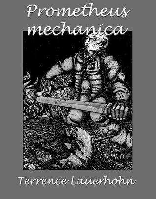 Prometheus mechanica  by  Terrence Lauerhohn
