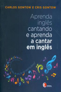 Aprenda Inglês cantando e Aprenda a cantar em Inglês  by  Carlos Gontow