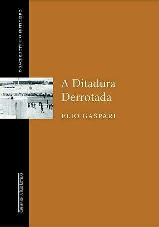 A Ditadura Derrotada  by  Elio Gaspari