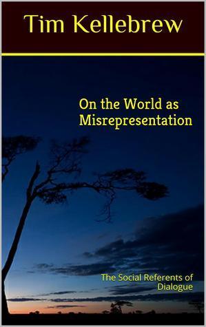 On the World as Misrepresentation  by  Tim Kellebrew