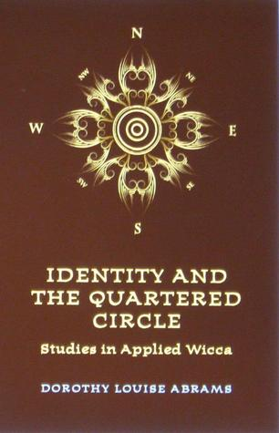 Identity and the Quartered Circle: Studies in Applied Wicca  by  Dorothy Louise Abrams