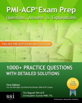 PMI-Acp Exam Prep: 1000+ PMI-Acp Practice Questions with Detailed Solutions  by  Tim Bagnall