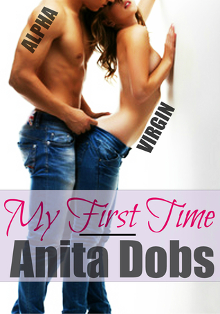 My First Time  by  Anita Dobs