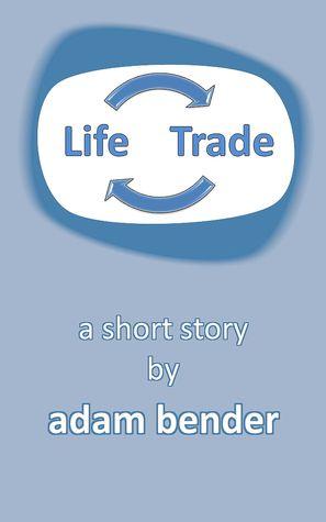 Life Trade Adam Bender