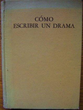 Como Escribir Un Drama Lajos Egri