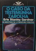 O Caso da Testemunha Zarolha Erle Stanley Gardner