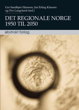 Det regionale Norge: 1950 til 2050 Gro Sandkjær Hanssen