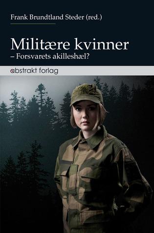 Militære kvinner: Forsvarets akilleshæl? Frank Brundtland Steder