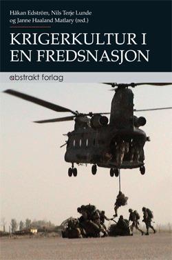 Krigerkultur i en fredsnasjon: Norsk militærprofesjon i endring Håkan Edström