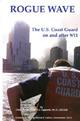 Rogue Wave:  The United States Coast Guard on and After 9/11: The United States Coast Guard on and After 9/11 P.J. Capelotti