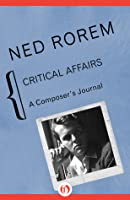 Critical Affairs: A Composers Journal  by  Ned Rorem