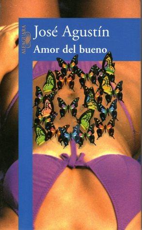 Amor del bueno  by  José Agustín