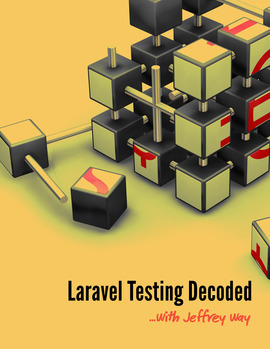 Laravel Testing Decoded  by  Jeffrey Way
