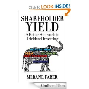 Shareholder Yield: A Better Approach to Dividend Investing Mebane T. Faber