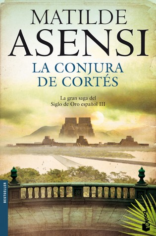 La conjura de Cortés (Martín Ojo de Plata, #3) Matilde Asensi