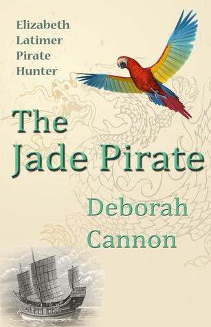 The Jade Pirate (Elizabeth Latimer, Pirate Hunter #2) Deborah Cannon