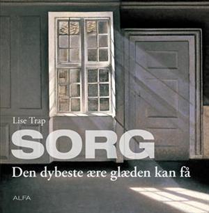 Sorg - den dybeste ære glæden kan få Lise Trap