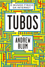 Tubos: O Mundo Físico da Internet  by  Andrew  Blum