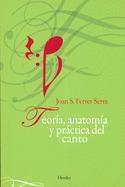 Teoría, anatomía y práctica del canto Joan S. Ferrer Serra