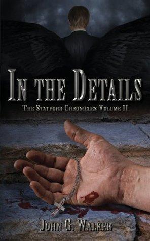 In the Details (The Statford Chronicles, #2) John G. Walker