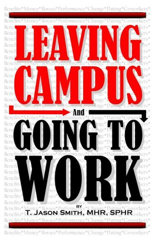 Leaving Campus and Going to Work T. Jason Smith