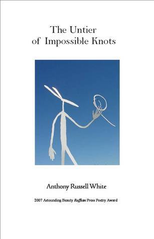 The Untier of Impossible Knots  by  Anthony Russell White