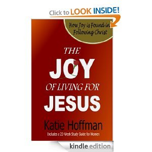 The Joy of Living for Jesus  by  Katie Hoffman