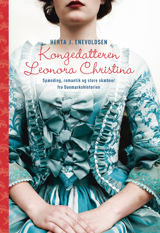 Kongedatteren Leonora Christina (Leonora Christina #1) Herta J. Enevoldsen