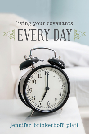 Living Your Covenants Every Day  by  Jennifer Brinkerhoff Platt