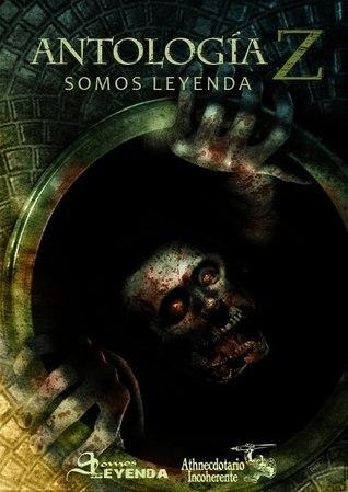 Antología Z. Somos Leyenda  by  Various
