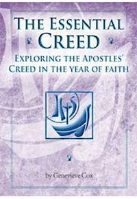 The Essential Creed - Exploring the Apostles Creed in the Year of Faith  by  Genevieve Cox