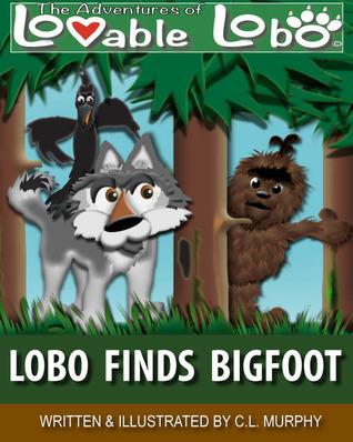 Lobo Finds Bigfoot (The Adventures of Lovable Lobo, #3) C.L. Murphy