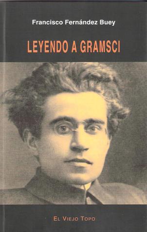 Leyendo a Gramsci Francisco Fernández Buey