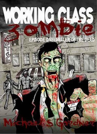 Seller of the Dead (Working Class Zombie, #1) Michael S. Gardner