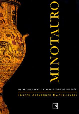 Minotauro - Sir Arthur Evans e a Arqueologia de um Mito  by  Joseph Alexander MacGillivray