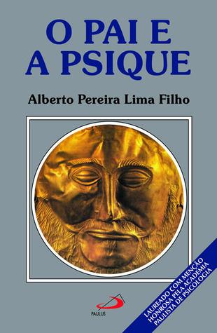 O Pai e a Psique  by  Alberto Pereira Lima Filho