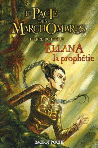 Ellana, la Prophétie (Le Pacte des MarchOmbres, #3) Pierre Bottero