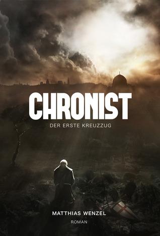 Chronist: Der erste Kreuzzug Matthias Wenzel