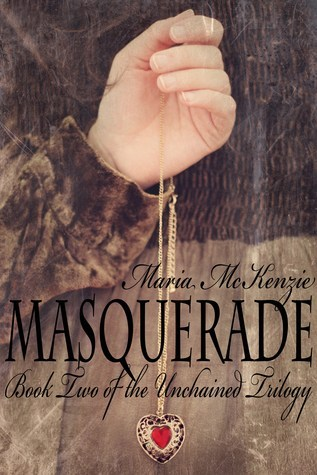 Masquerade (Unchained, #2)  by  Maria McKenzie