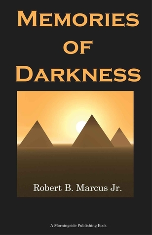 Memories of Darkness Robert B. Marcus Jr.