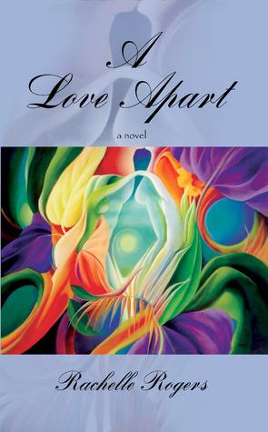 A LOVE APART: a novel Rachelle Rogers