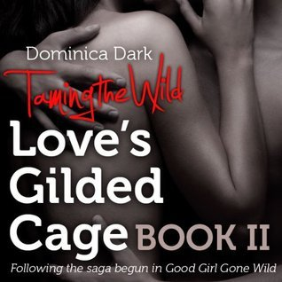 Taming the Wild: Loves GIlded Cage (Good and Wild, #2)  by  Dominica Dark