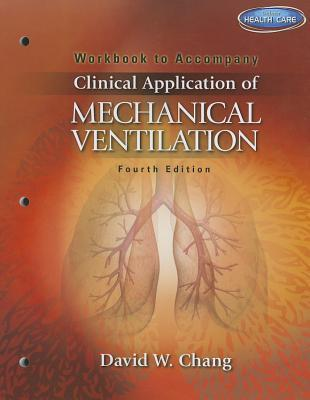 Workbook for Changs Clinical Application of Mechanical Ventilation, 4th David W. Chang