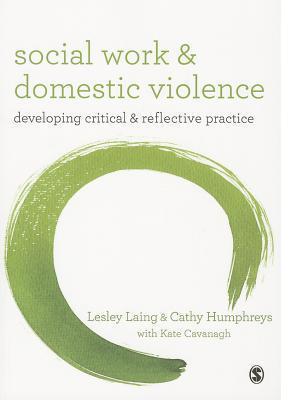 Social Work and Domestic Violence: Developing Critical and Reflective Practice  by  Lesley Laing